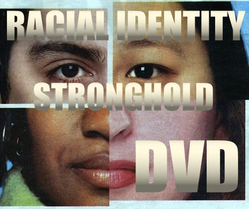 RACIAL IDENTITY STRONGHOLD DVD