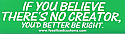If You Believe There's No Creator...Sticker