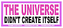 The Universe Didn't Create Itself Sticker